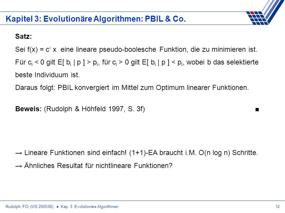 Rudolph: FCI (WS 2005/06) Kap. 3: Evolutionäre Algorithmen12 Kapitel 3: Evolutionäre Algorithmen: PBIL & Co. Satz: Sei f(x) = c x eine lineare pseudo-