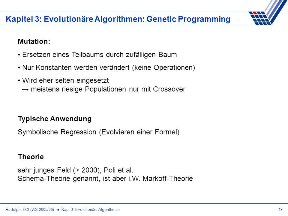 Rudolph: FCI (WS 2005/06) Kap. 3: Evolutionäre Algorithmen19 Kapitel 3: Evolutionäre Algorithmen: Genetic Programming Mutation: Ersetzen eines Teilbau