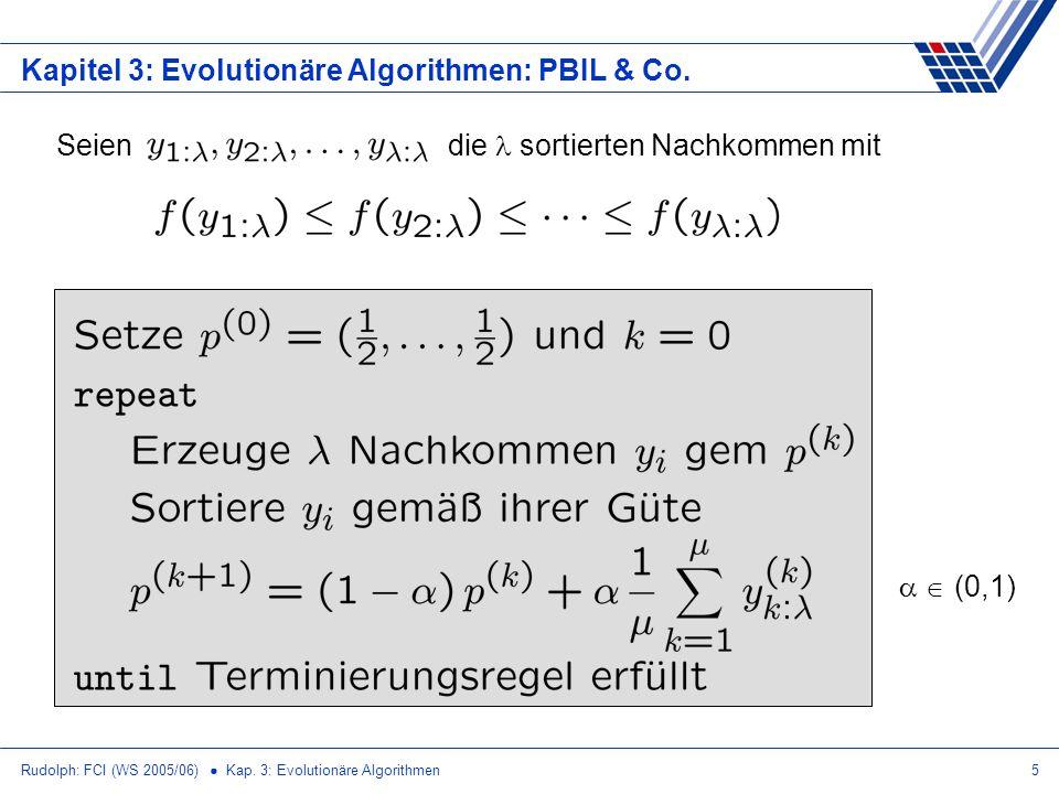 Rudolph: FCI (WS 2005/06) Kap. 3: Evolutionäre Algorithmen5 Kapitel 3: Evolutionäre Algorithmen: PBIL & Co. Seien die sortierten Nachkommen mit (0,1)