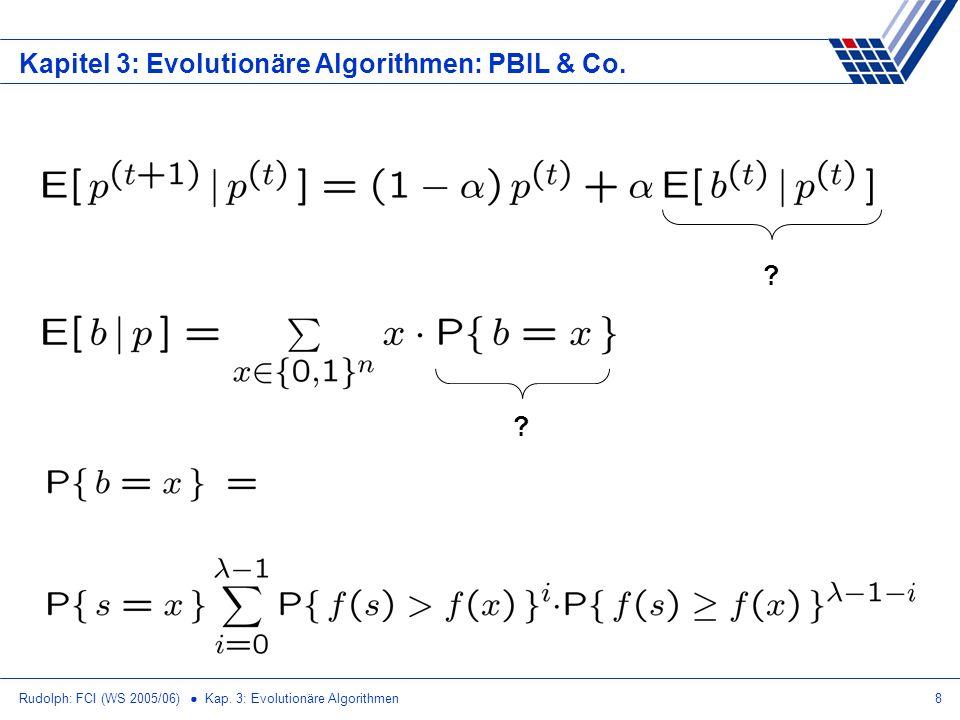 Rudolph: FCI (WS 2005/06) Kap. 3: Evolutionäre Algorithmen8 Kapitel 3: Evolutionäre Algorithmen: PBIL & Co. ? ?