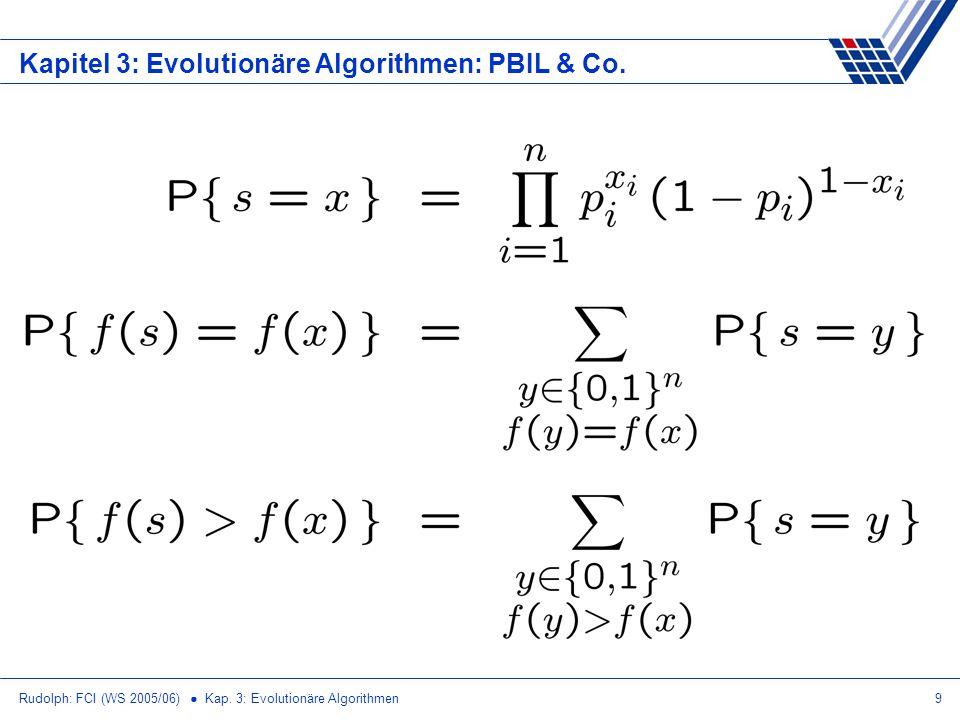 Rudolph: FCI (WS 2005/06) Kap. 3: Evolutionäre Algorithmen9 Kapitel 3: Evolutionäre Algorithmen: PBIL & Co.