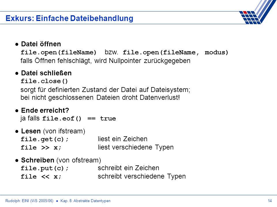 Rudolph: EINI (WS 2005/06) Kap. 8: Abstrakte Datentypen14 Exkurs: Einfache Dateibehandlung Datei öffnen file.open(fileName) bzw. file.open(fileName, m
