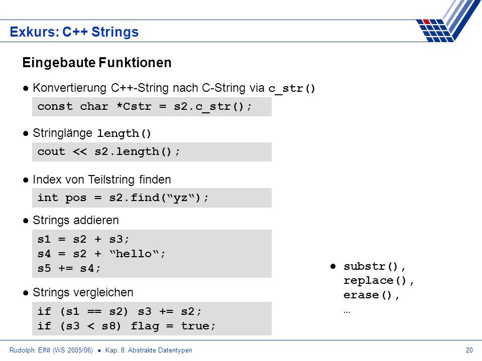 Rudolph: EINI (WS 2005/06) Kap. 8: Abstrakte Datentypen20 Exkurs: C++ Strings const char *Cstr = s2.c_str(); Eingebaute Funktionen Konvertierung C++-S
