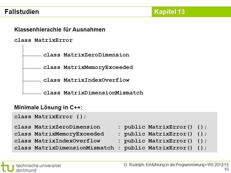 Kapitel 13 G. Rudolph: Einführung in die Programmierung WS 2012/13 10 class MatrixError class MatrixZeroDimension class MatrixMemoryExceeded class Mat