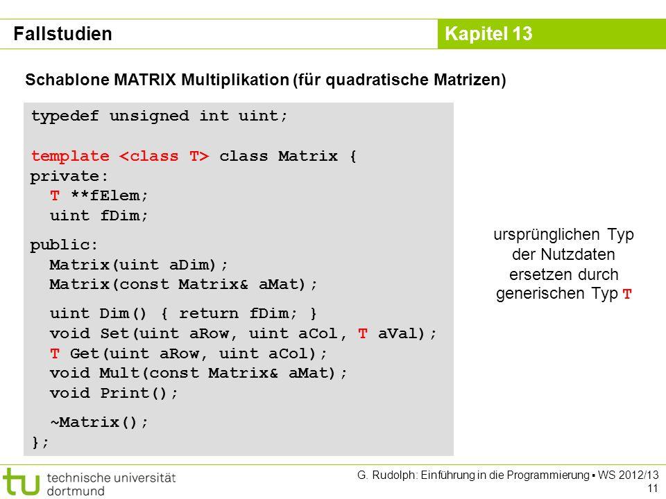 Kapitel 13 G. Rudolph: Einführung in die Programmierung WS 2012/13 11 Schablone MATRIX Multiplikation (für quadratische Matrizen) typedef unsigned int