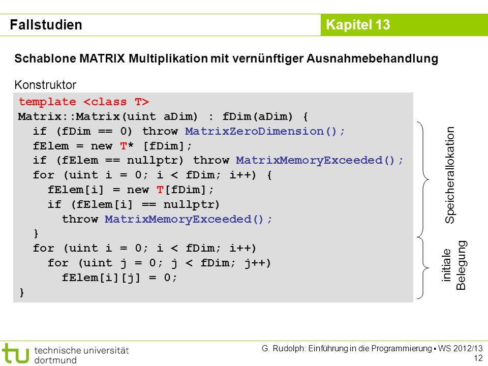 Kapitel 13 G. Rudolph: Einführung in die Programmierung WS 2012/13 12 Schablone MATRIX Multiplikation mit vernünftiger Ausnahmebehandlung template Mat