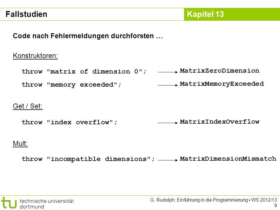 Kapitel 13 G. Rudolph: Einführung in die Programmierung WS 2012/13 9 Code nach Fehlermeldungen durchforsten … throw