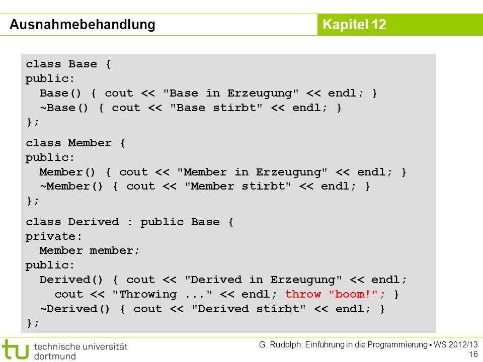 Kapitel 12 G. Rudolph: Einführung in die Programmierung WS 2012/13 16 class Base { public: Base() { cout <<