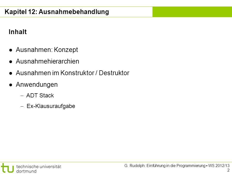 Kapitel 12 G. Rudolph: Einführung in die Programmierung WS 2012/13 2 Kapitel 12: Ausnahmebehandlung Inhalt Ausnahmen: Konzept Ausnahmehierarchien Ausn