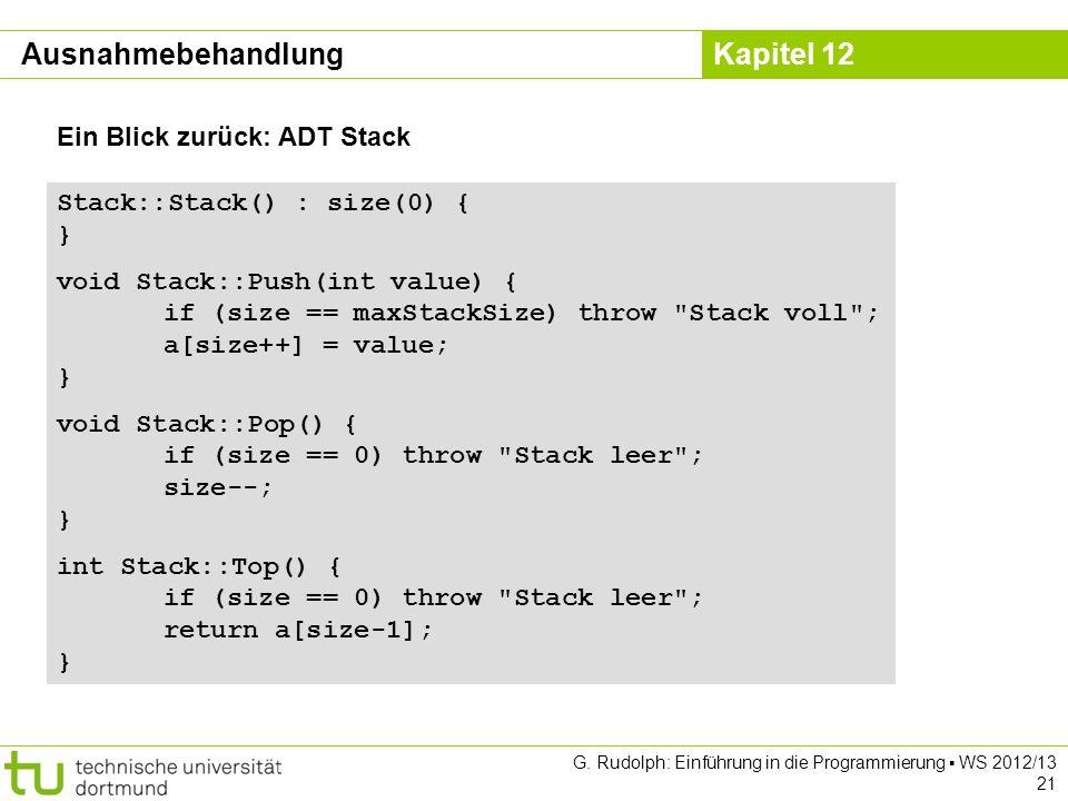 Kapitel 12 G. Rudolph: Einführung in die Programmierung WS 2012/13 21 Ein Blick zurück: ADT Stack Stack::Stack() : size(0) { } void Stack::Push(int va
