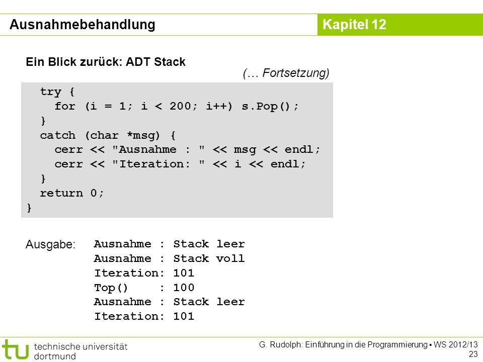 Kapitel 12 G. Rudolph: Einführung in die Programmierung WS 2012/13 23 Ein Blick zurück: ADT Stack try { for (i = 1; i < 200; i++) s.Pop(); } catch (ch