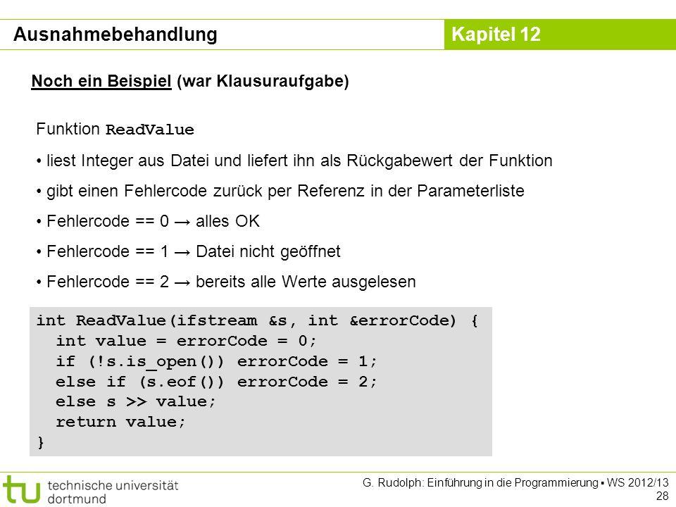 Kapitel 12 G. Rudolph: Einführung in die Programmierung WS 2012/13 28 int ReadValue(ifstream &s, int &errorCode) { int value = errorCode = 0; if (!s.i