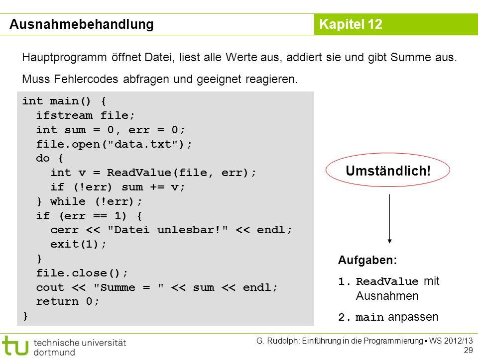 Kapitel 12 G. Rudolph: Einführung in die Programmierung WS 2012/13 29 int main() { ifstream file; int sum = 0, err = 0; file.open(