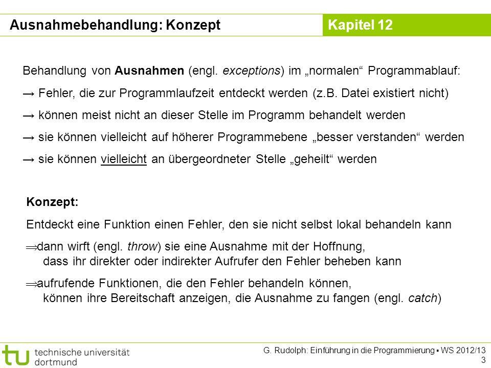 Kapitel 12 G. Rudolph: Einführung in die Programmierung WS 2012/13 3 Ausnahmebehandlung: Konzept Behandlung von Ausnahmen (engl. exceptions) im normal