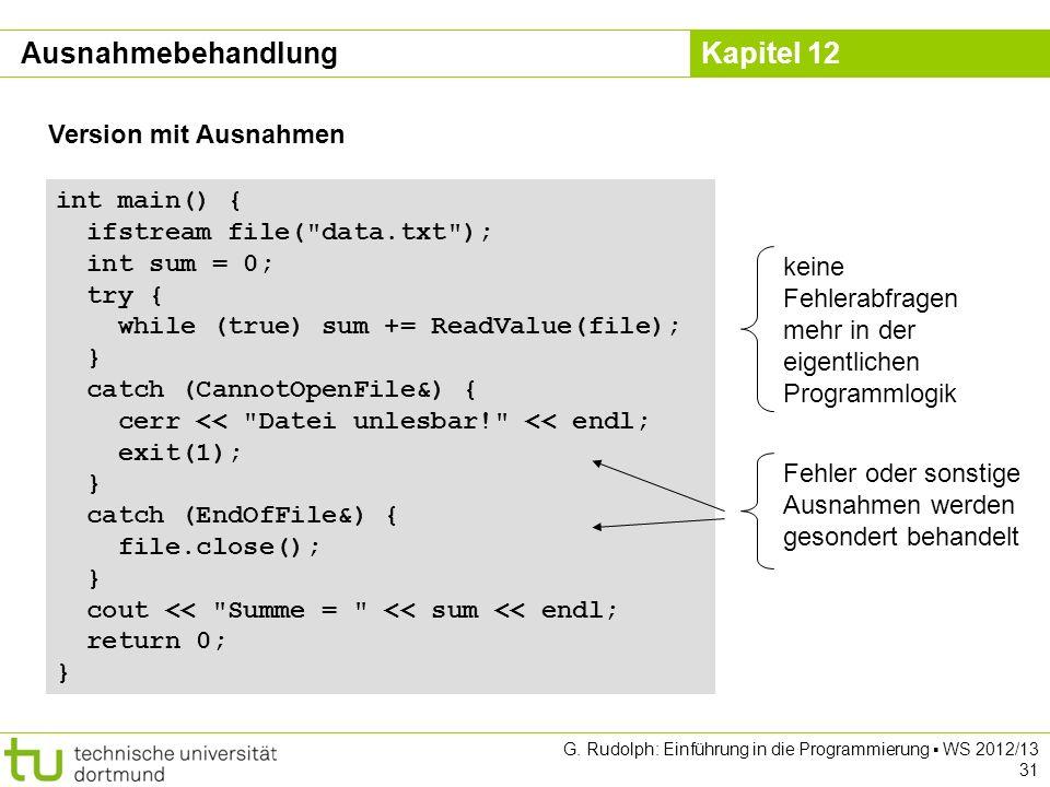 Kapitel 12 G. Rudolph: Einführung in die Programmierung WS 2012/13 31 int main() { ifstream file(