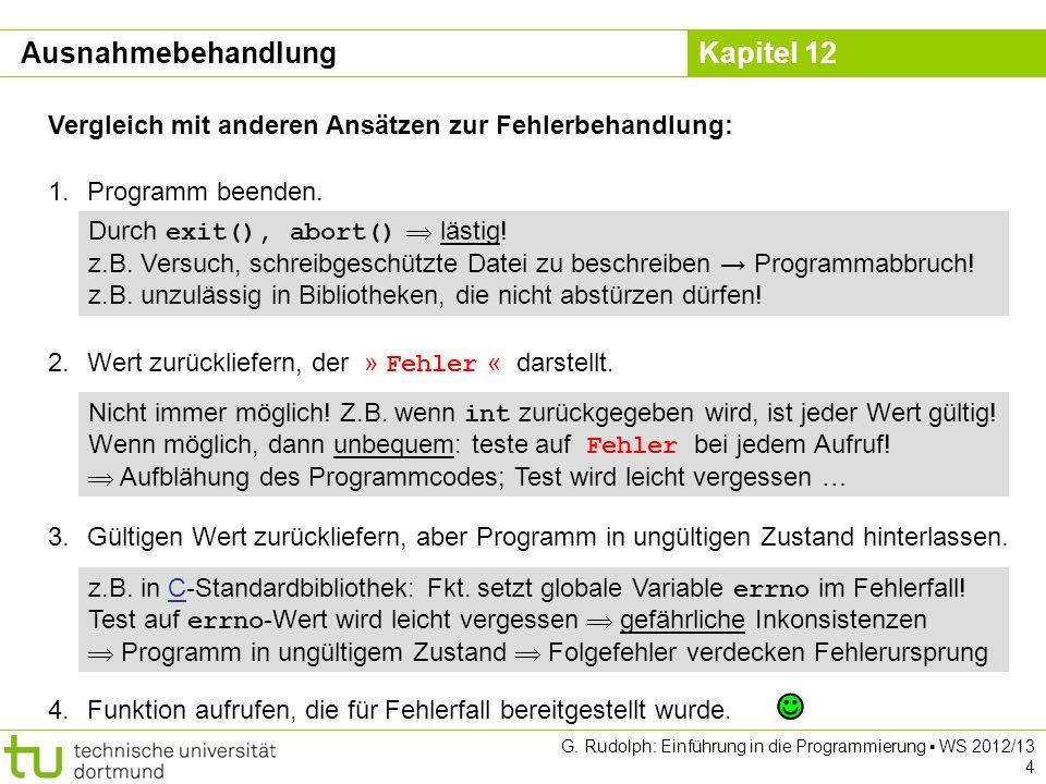 Kapitel 12 G. Rudolph: Einführung in die Programmierung WS 2012/13 4 Ausnahmebehandlung Vergleich mit anderen Ansätzen zur Fehlerbehandlung: 1.Program