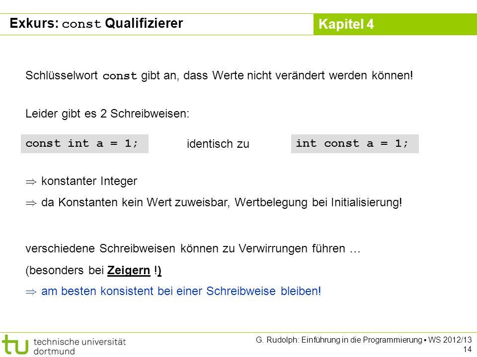 Kapitel 4 G.Rudolph: Einführung in die Programmierung WS 2012/13 15 Fragen: 1.Was ist konstant.