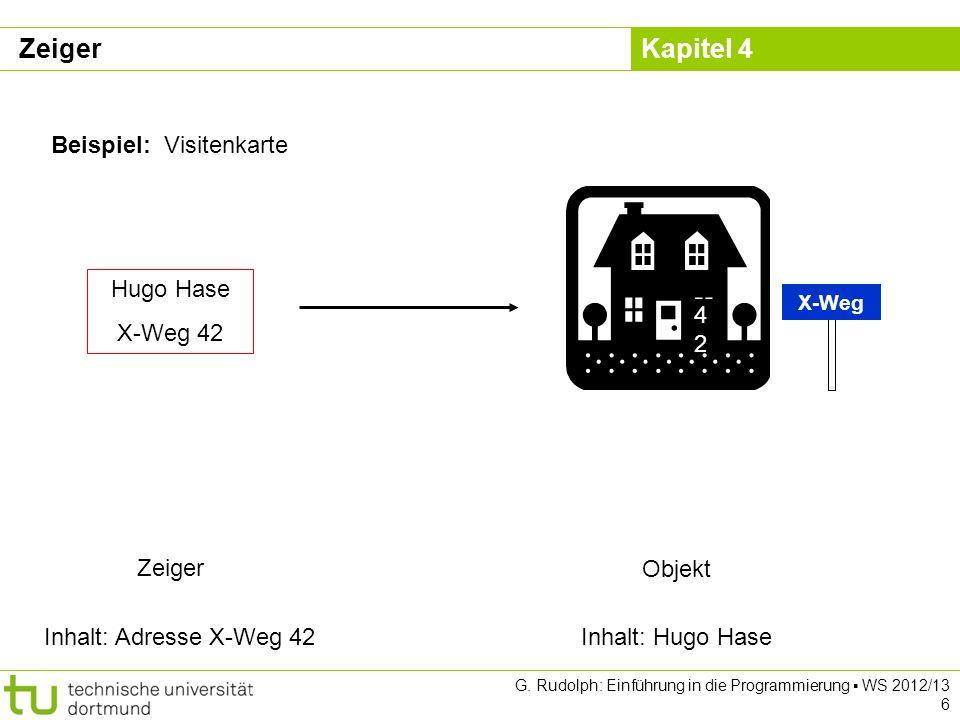 Kapitel 4 G.Rudolph: Einführung in die Programmierung WS 2012/13 7 Zeiger: Wofür.