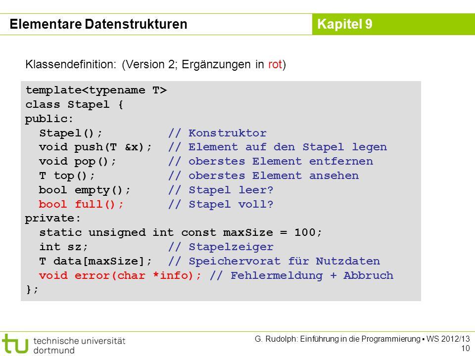 Kapitel 9 G. Rudolph: Einführung in die Programmierung WS 2012/13 10 Klassendefinition: (Version 2; Ergänzungen in rot) template class Stapel { public