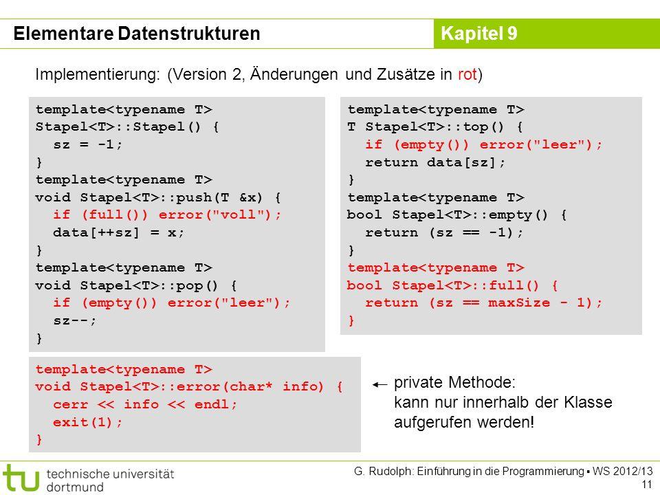 Kapitel 9 G. Rudolph: Einführung in die Programmierung WS 2012/13 11 Implementierung: (Version 2, Änderungen und Zusätze in rot) template Stapel ::Sta