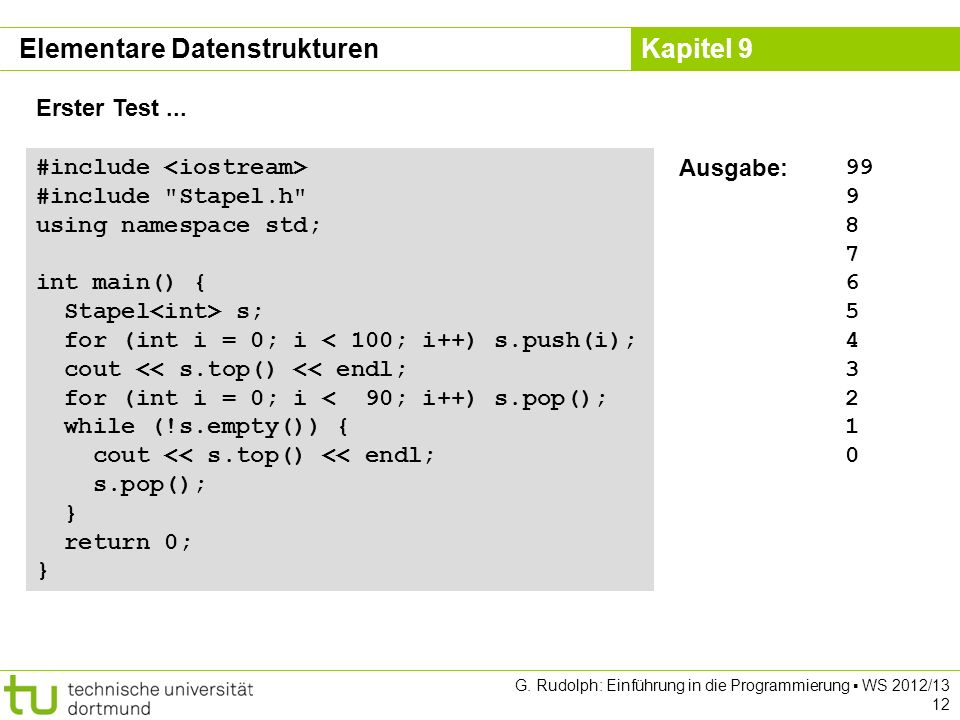 Kapitel 9 G. Rudolph: Einführung in die Programmierung WS 2012/13 12 Elementare Datenstrukturen #include #include