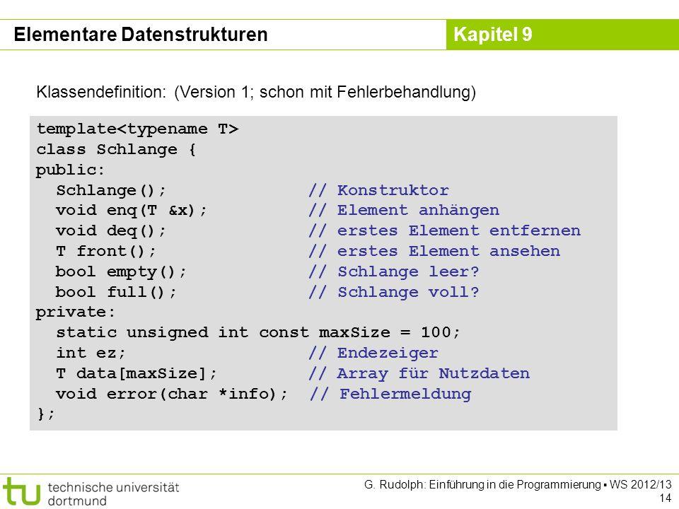 Kapitel 9 G. Rudolph: Einführung in die Programmierung WS 2012/13 14 Klassendefinition: (Version 1; schon mit Fehlerbehandlung) template class Schlang