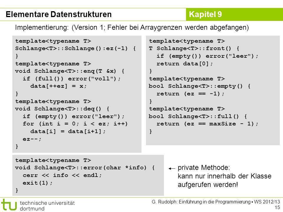 Kapitel 9 G. Rudolph: Einführung in die Programmierung WS 2012/13 15 Implementierung: (Version 1; Fehler bei Arraygrenzen werden abgefangen) template