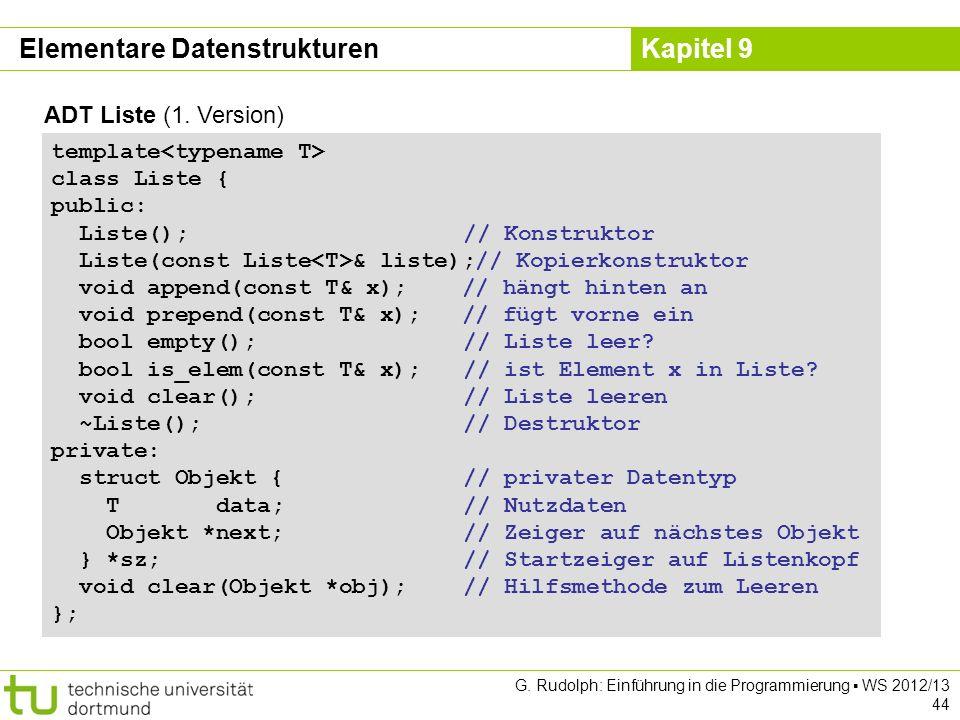 Kapitel 9 ADT Liste (1. Version) template class Liste { public: Liste(); // Konstruktor Liste(const Liste & liste);// Kopierkonstruktor void append(co