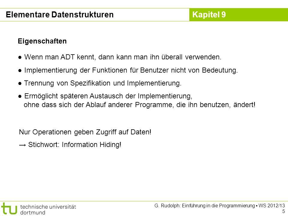 Kapitel 9 G. Rudolph: Einführung in die Programmierung WS 2012/13 5 Wenn man ADT kennt, dann kann man ihn überall verwenden. Implementierung der Funkt
