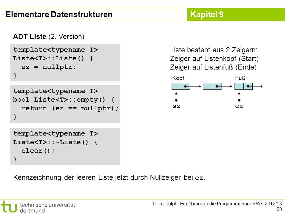 Kapitel 9 ADT Liste (2. Version) Liste besteht aus 2 Zeigern: Zeiger auf Listenkopf (Start) Zeiger auf Listenfuß (Ende) Elementare Datenstrukturen Kop