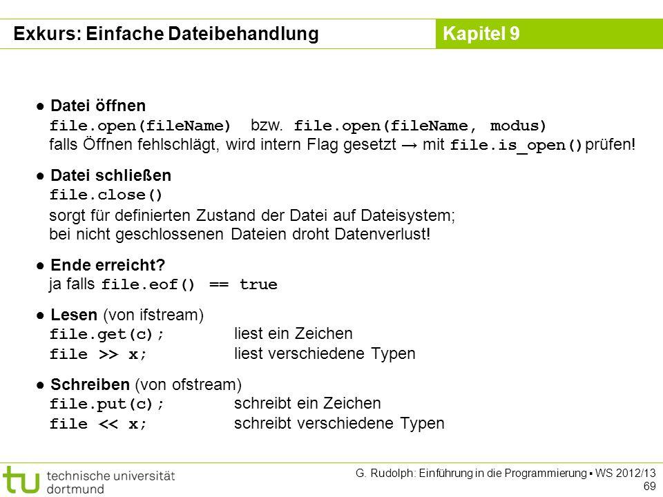 Kapitel 9 Datei öffnen file.open(fileName) bzw. file.open(fileName, modus) falls Öffnen fehlschlägt, wird intern Flag gesetzt mit file.is_open() prüfe