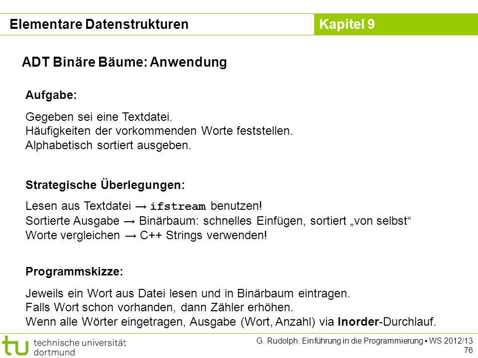 Kapitel 9 ADT Binäre Bäume: Anwendung Aufgabe: Gegeben sei eine Textdatei. Häufigkeiten der vorkommenden Worte feststellen. Alphabetisch sortiert ausg