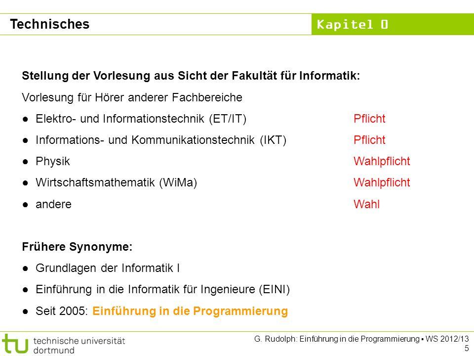 Kapitel 0 G. Rudolph: Einführung in die Programmierung WS 2012/13 5 Technisches Stellung der Vorlesung aus Sicht der Fakultät für Informatik: Vorlesun