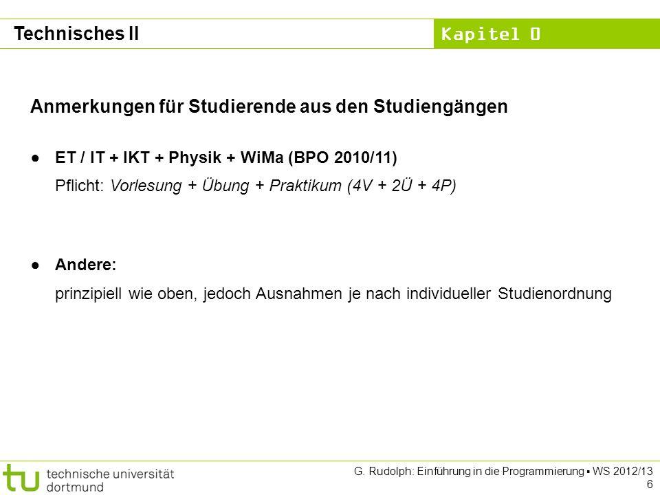 Kapitel 0 G. Rudolph: Einführung in die Programmierung WS 2012/13 6 Technisches II Anmerkungen für Studierende aus den Studiengängen ET / IT + IKT + P