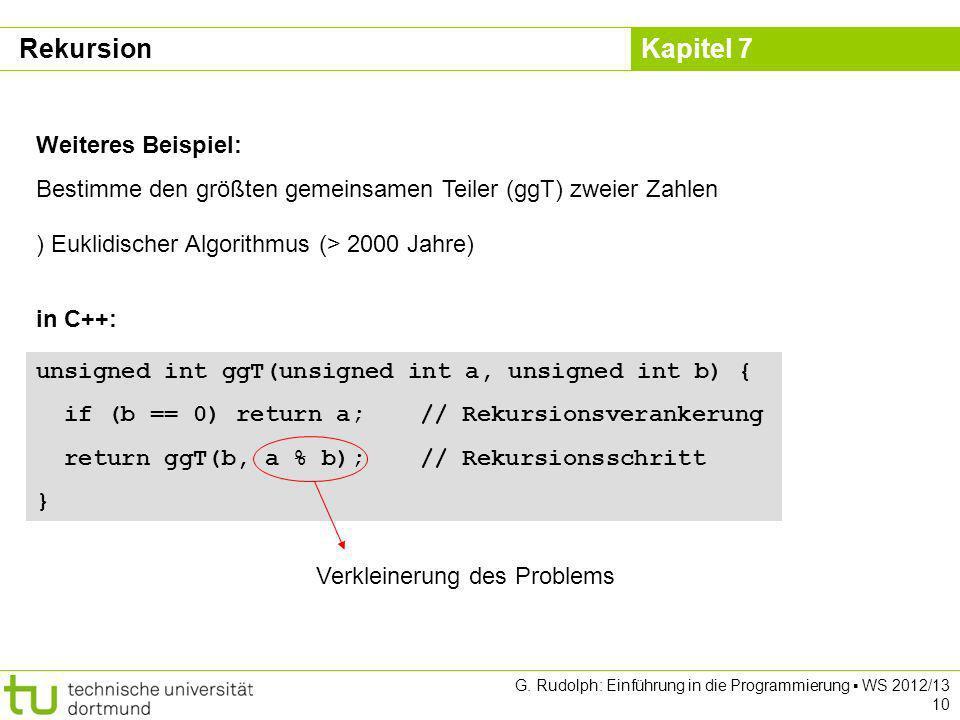 Kapitel 7 G. Rudolph: Einführung in die Programmierung WS 2012/13 10 Weiteres Beispiel: Bestimme den größten gemeinsamen Teiler (ggT) zweier Zahlen )