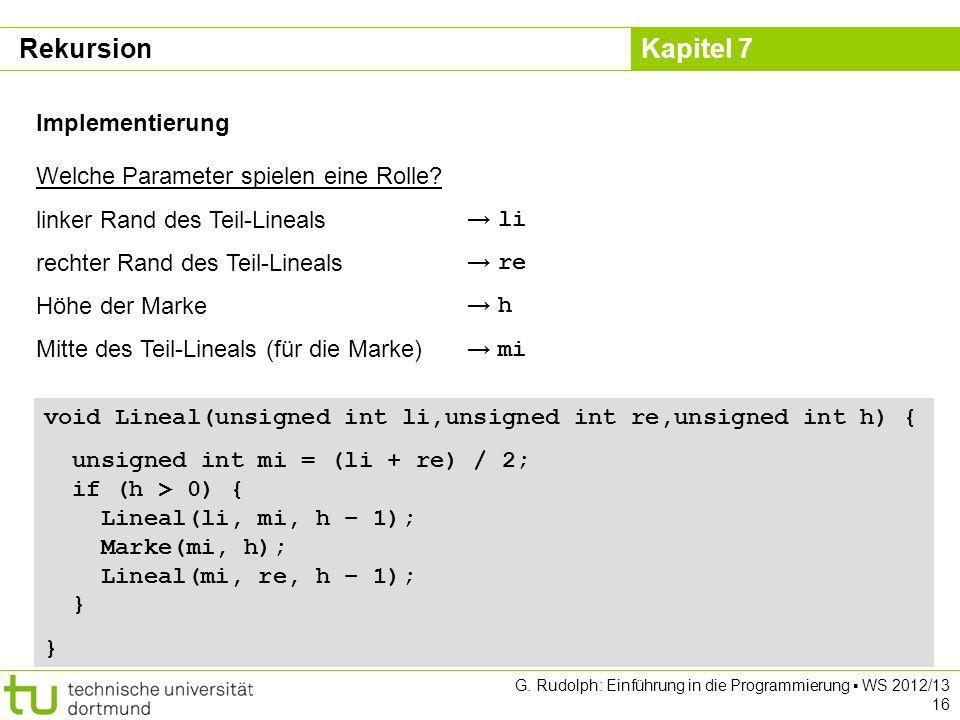Kapitel 7 G. Rudolph: Einführung in die Programmierung WS 2012/13 16 Implementierung Welche Parameter spielen eine Rolle? linker Rand des Teil-Lineals