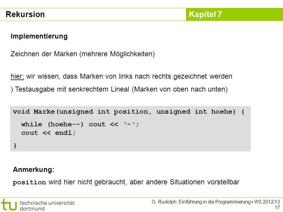Kapitel 7 G. Rudolph: Einführung in die Programmierung WS 2012/13 17 Implementierung Zeichnen der Marken (mehrere Möglichkeiten) hier: wir wissen, das
