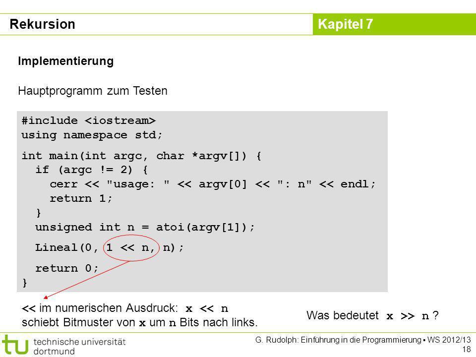 Kapitel 7 G. Rudolph: Einführung in die Programmierung WS 2012/13 18 #include using namespace std; int main(int argc, char *argv[]) { if (argc != 2) {