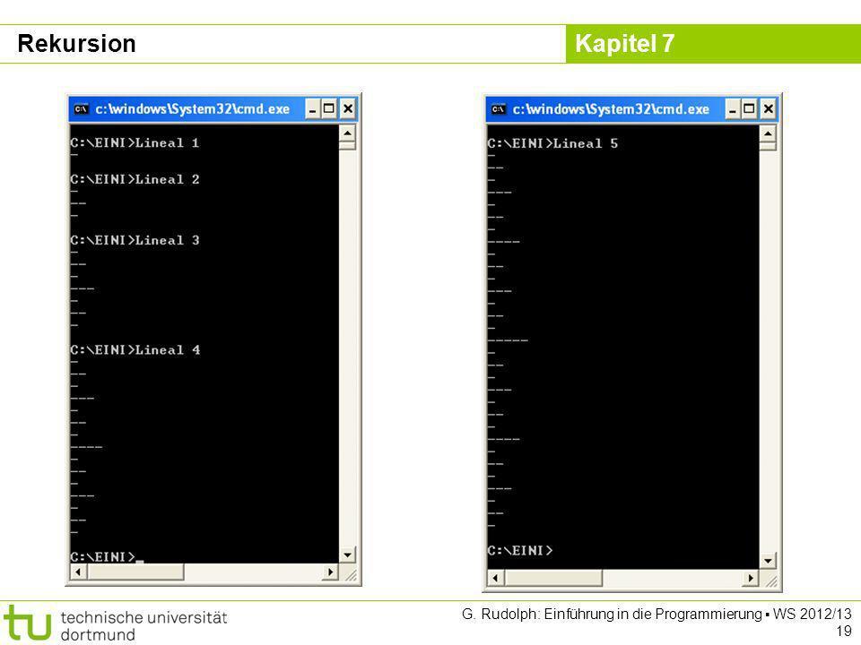 Kapitel 7 G. Rudolph: Einführung in die Programmierung WS 2012/13 19 Rekursion