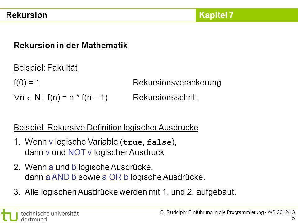 Kapitel 7 G. Rudolph: Einführung in die Programmierung WS 2012/13 5 Rekursion in der Mathematik Beispiel: Fakultät f(0) = 1Rekursionsverankerung n N :