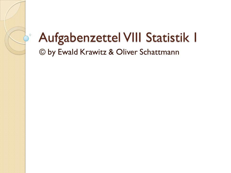 Aufgabenzettel VIII Statistik I © by Ewald Krawitz & Oliver Schattmann