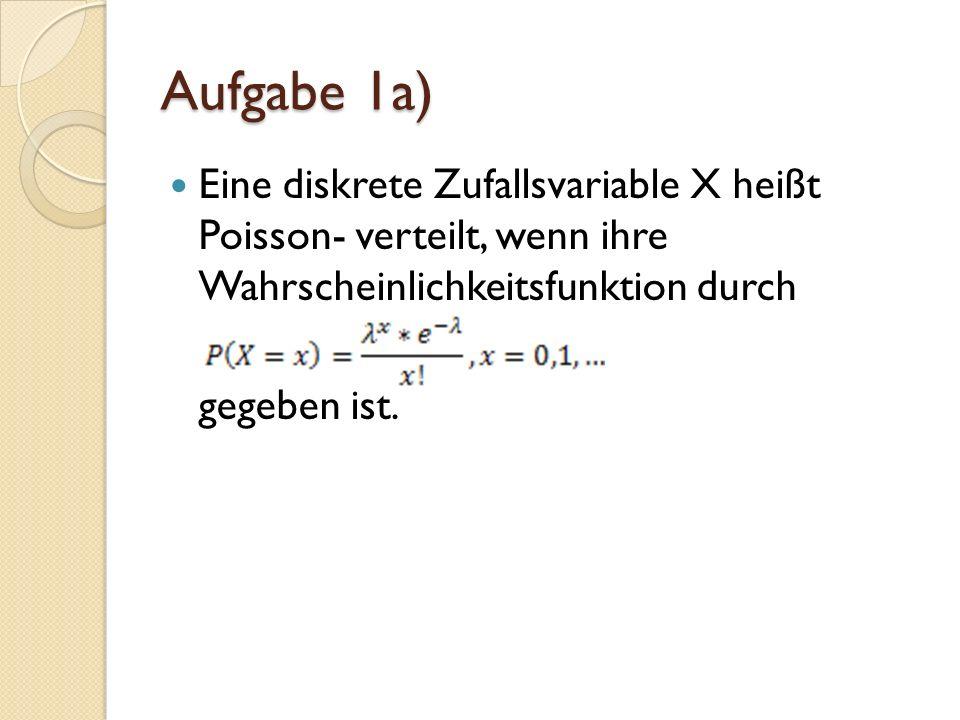 Eine diskrete Zufallsvariable X heißt Poisson- verteilt, wenn ihre Wahrscheinlichkeitsfunktion durch gegeben ist.