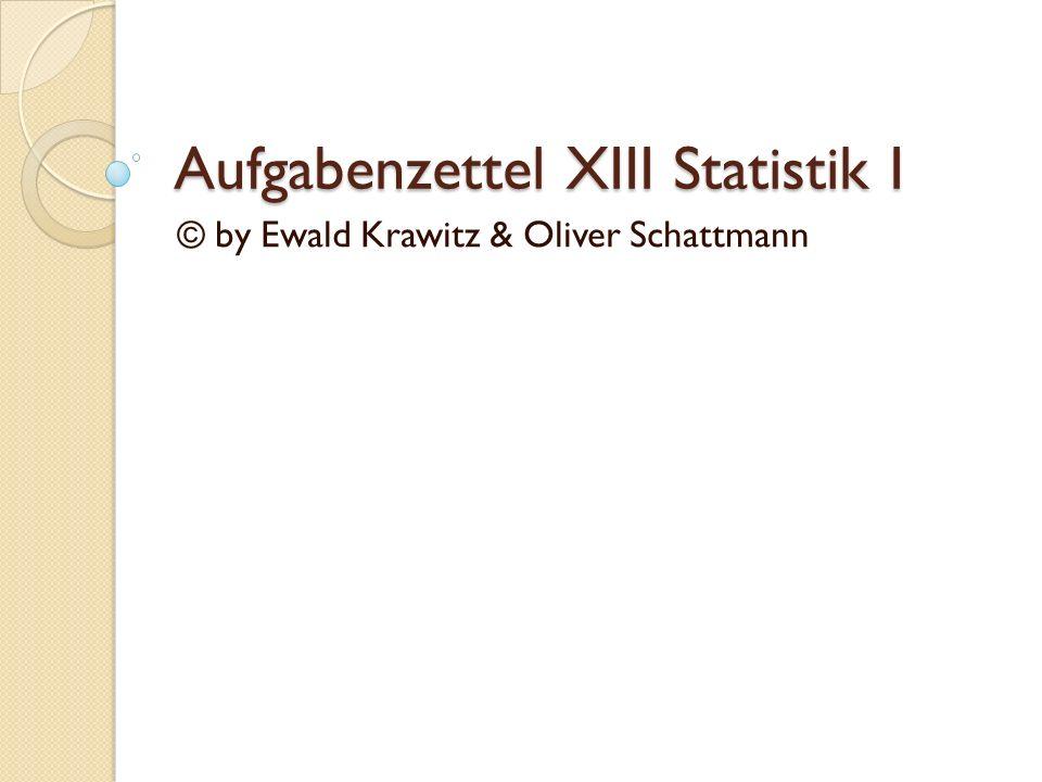 Aufgabenzettel XIII Statistik I © by Ewald Krawitz & Oliver Schattmann