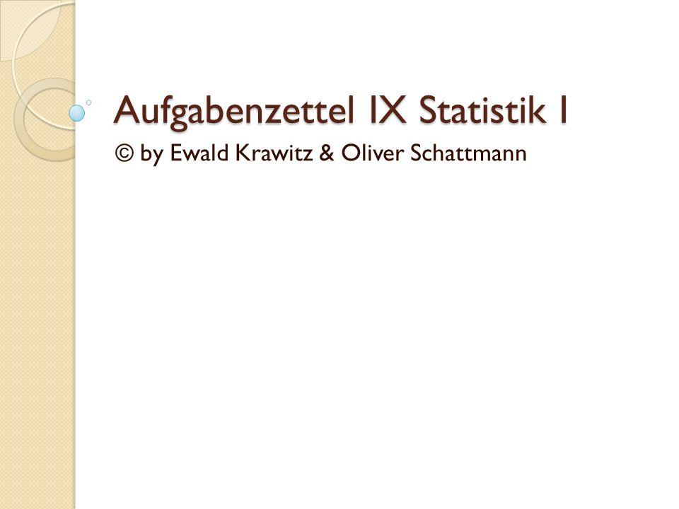 Aufgabenzettel IX Statistik I © by Ewald Krawitz & Oliver Schattmann