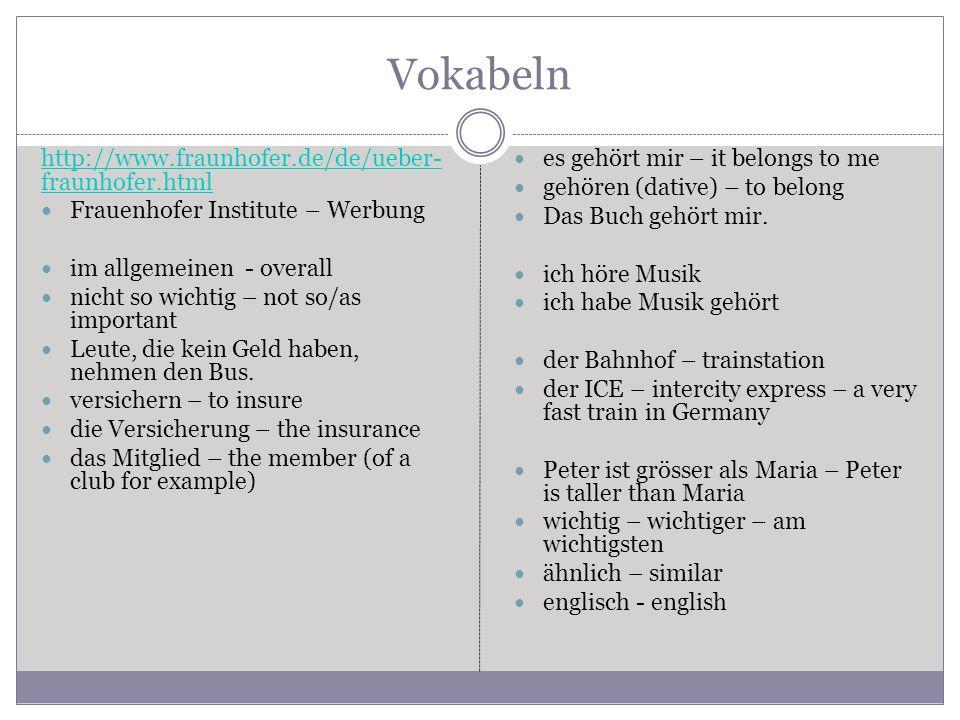 Vokabeln http://www.fraunhofer.de/de/ueber- fraunhofer.html Frauenhofer Institute – Werbung im allgemeinen - overall nicht so wichtig – not so/as important Leute, die kein Geld haben, nehmen den Bus.