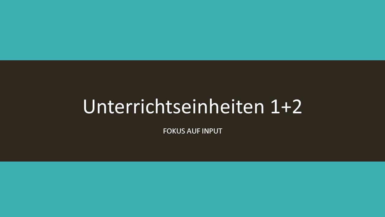 Unterrichtseinheiten 1+2 FOKUS AUF INPUT