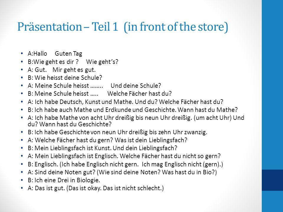 Präsentation – Teil 1 (in front of the store) A:Hallo Guten Tag B:Wie geht es dir .