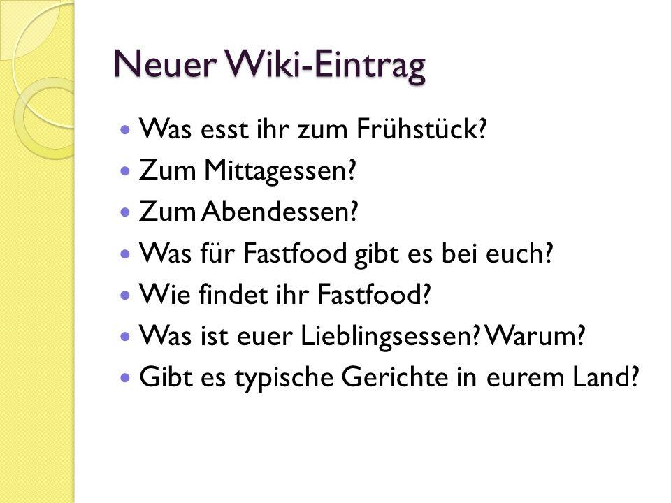 Neuer Wiki-Eintrag Was esst ihr zum Frühstück? Zum Mittagessen? Zum Abendessen? Was für Fastfood gibt es bei euch? Wie findet ihr Fastfood? Was ist eu