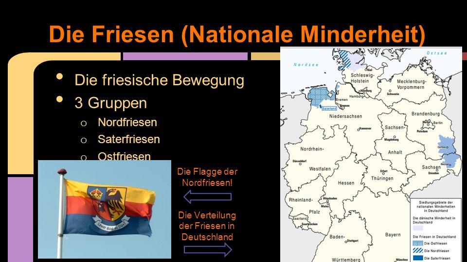 Die friesische Bewegung 3 Gruppen o Nordfriesen o Saterfriesen o Ostfriesen Die Friesen (Nationale Minderheit) Die Flagge der Nordfriesen! Die Verteil