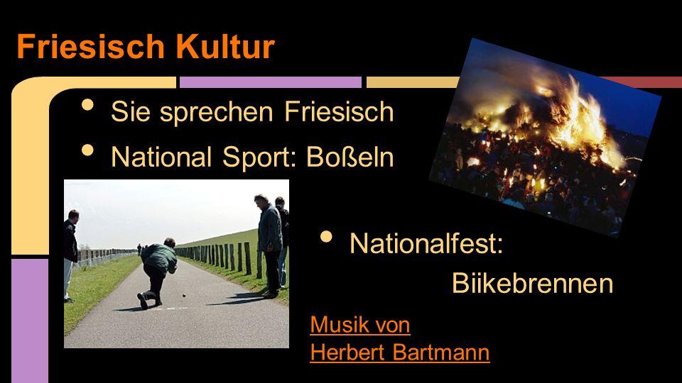 Sie sprechen Friesisch National Sport: Boßeln Nationalfest: Biikebrennen Friesisch Kultur Musik von Herbert Bartmann